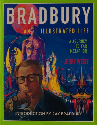 Bradbury An Illustrated Life: A Journey to Far Metaphor: Jerry Weist 1ST Edition - Gramma-zon