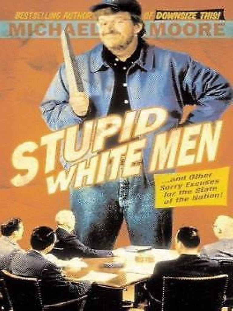 Stupid White Men : And Other Sorry Excuses for the State of the Nation by...