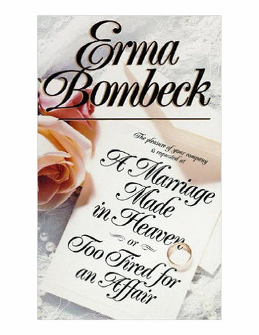 A Marriage Made in Heaven Or Too Tired for an Affair by Erma Bombeck 1993 New