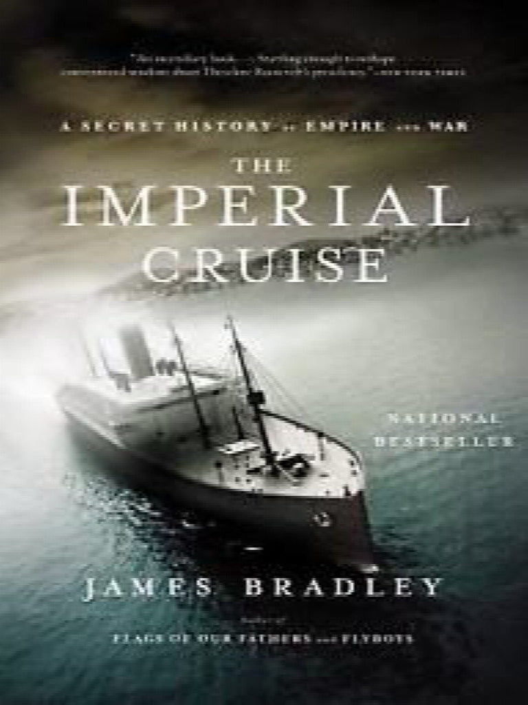 The Imperial Cruise : A Secret History of Empire and War by James Bradley...