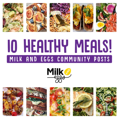Milk and Eggs Community Posts: 10 Healthy Meals!