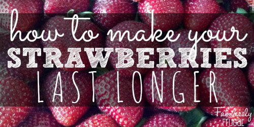 Tip to Make Strawberries Last Longer