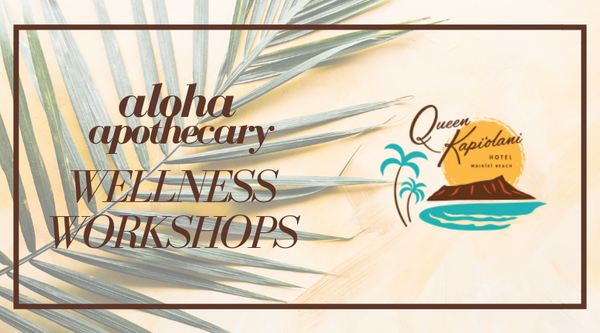 DIY, Aloha Apothecary x Queen Kapiolani wellness workshops