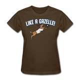 LIKE A GAZELLE! Women's T-Shirt