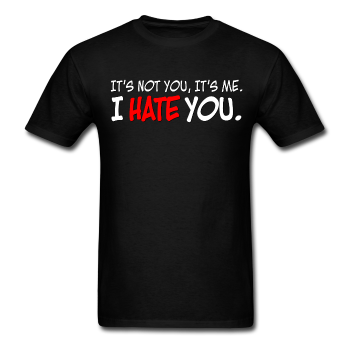 "Sore Thumbs ""It's Not You, It's Me. I HATE YOU."" T-Shirt"