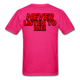 YOU'RE SCORING! / NEVER LISTEN TO ME! T-Shirt - fuchsia