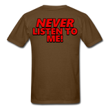 YOU'RE SCORING! / NEVER LISTEN TO ME! T-Shirt - brown