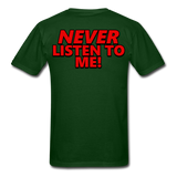 YOU'RE SCORING! / NEVER LISTEN TO ME! T-Shirt - forest green