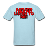 YOU'RE SCORING! / NEVER LISTEN TO ME! T-Shirt - powder blue