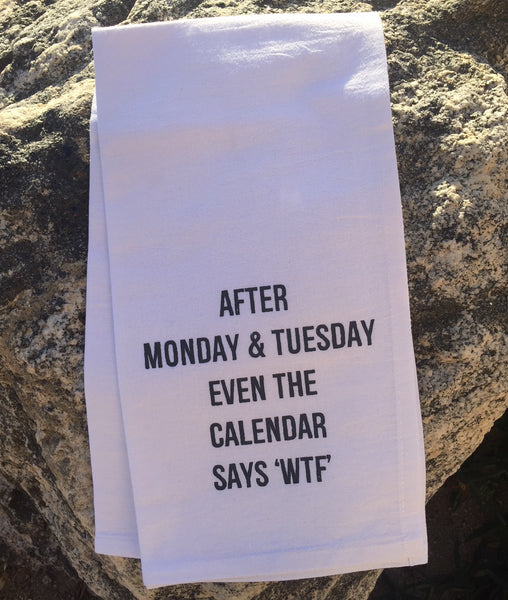 "After Monday & Tuesday even the calendar says ""WTF"" Flour Sack Towel"