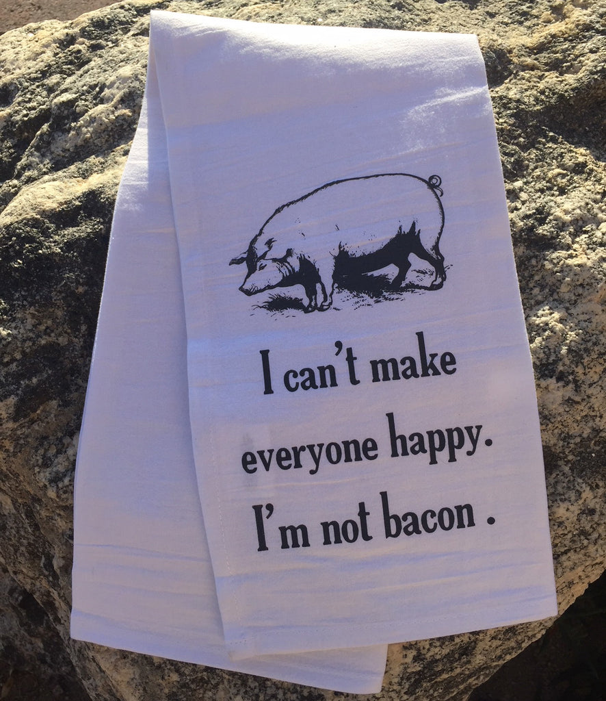 I can't make every happy, I'm not bacon. Flour Sack Towel