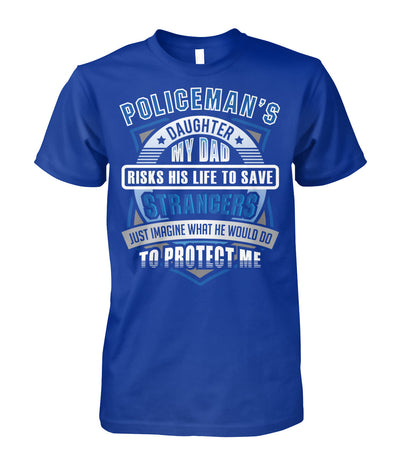 Policeman's Daughter My Dad Risks His Life to Save Strangers Shirts and Hoodies