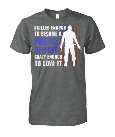 Skilled Enough To Become A Police Officer Shirts and Hoodies