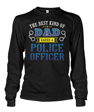 The Best Kind Of Dad Raises A Police Officer Shirts and Hoodies