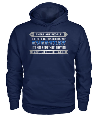There Are People That Put Their Lives In Harms Way Shirts and Hoodies