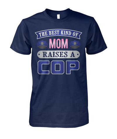 The Best Kind Of Mom Raises A Cop Shirts and Hoodies