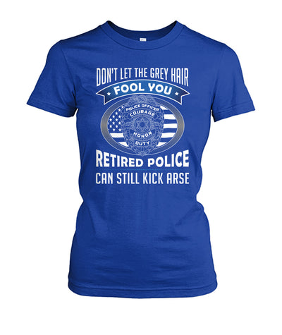 Don't Let the Gray Hair Fool You Retired Police Shirts and Hoodies
