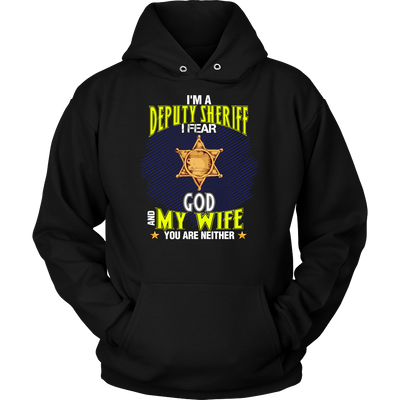 I'm a Deputy Sheriff I Fear God And My Wife You Are Neither Shirt
