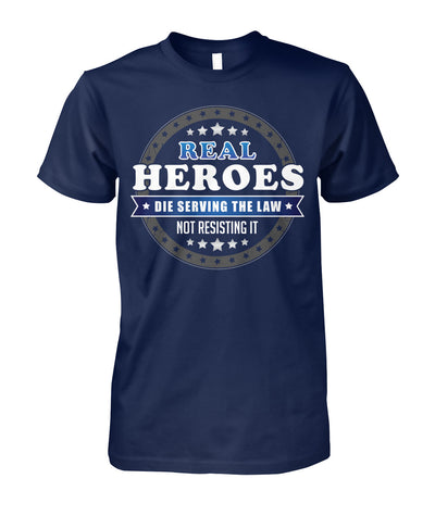 Real Heroes Die Serving The Law Not Resisting It Shirts and Hoodies