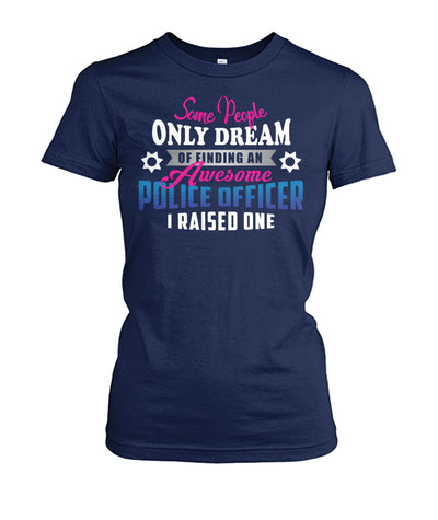 Some People Only Dream Of Finding An Awesome Police Officer I Raised One Shirts and Hoodies
