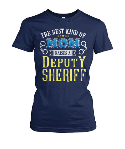 The Best Kind Of Mom Raises A Deputy Sheriff Shirts and Hoodies