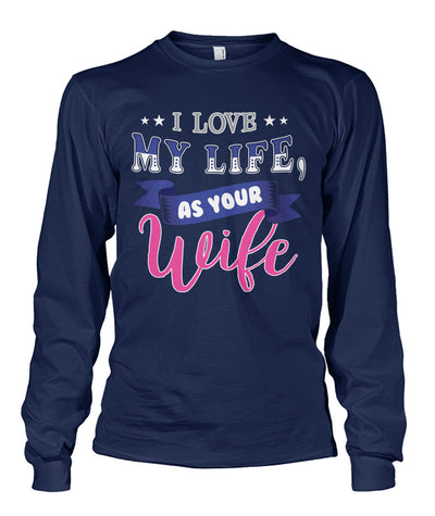 I Love My Life As Your Wife Shirts and Hoodies