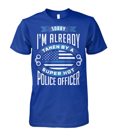 Sorry I'm Already Taken By A Super Hot Police Officer Shirts and Hoodies
