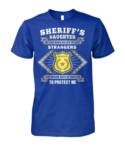 Sheriff's Daughter My Dad Risks His Life To Save Strangers Shirts and Hoodies