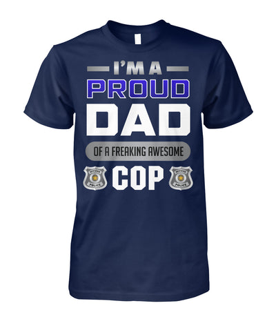 I'm A Proud Dad Of A Freaking Awesome Cop Shirts and Hoodies