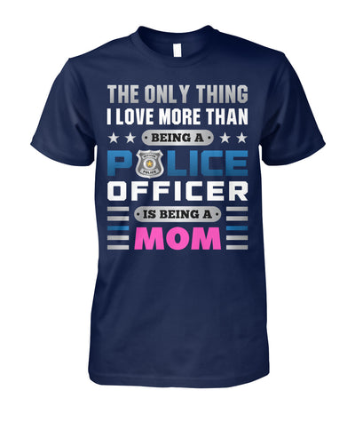 The Only Thing I Love More Than Being A Police Officer Is Being A Mom Shirts and Hoodies