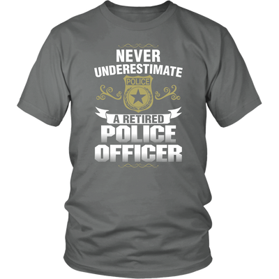 Never Underestimate a Retired Police Officer Shirts and Hoodies