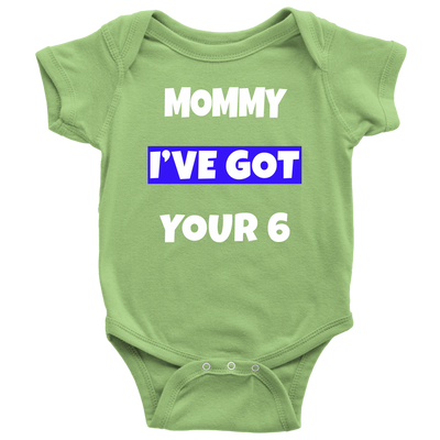 Mommy I've Got Your Six 6 Infant Baby Onesie Bodysuit