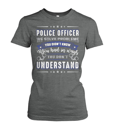 Police Officer We Solve Problems Shirts and Hoodies