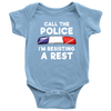Call the Police - I'm Resisting A Rest Infant Baby Onesie Bodysuit
