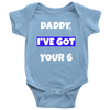 Daddy I've Got Your Six Infant Baby Onesie Bodysuit