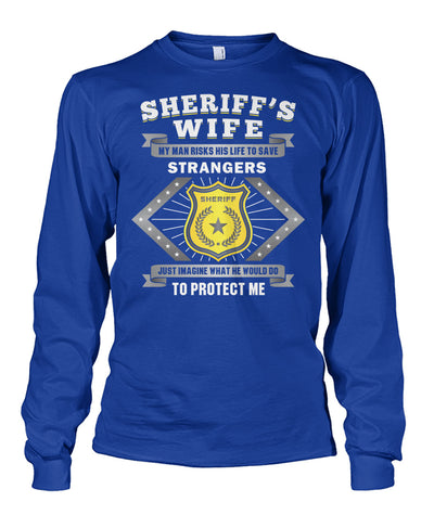 Sheriff's Wife My Man Risks His Life To Save Strangers Shirts and Hoodies