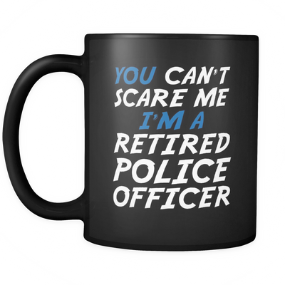 Can't Scare a Retired Police Officer - Mug