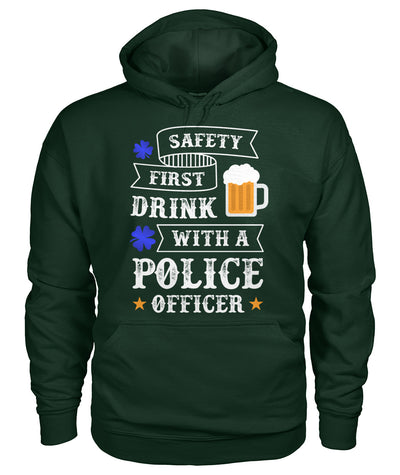 Safety First Drink with a Police Officer Irish Shirts and Hoodies