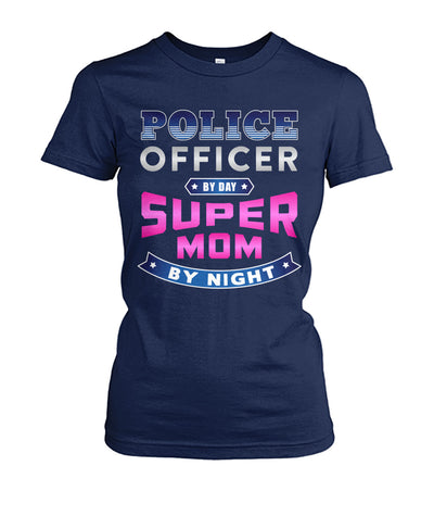Police Officer By Day Super Mom By Night Shirts and Hoodies