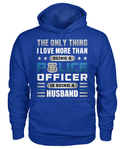 The Only Thing I Love More Than Being A Police Officer Is Being A Husband Shirts and Hoodies