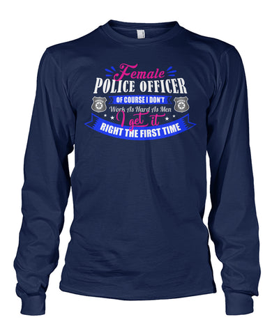 Female Police Officer I Don't work as Hard as Men Shirts and Hoodies