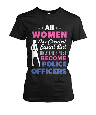 Women Only The Finest Become Police Officers Shirt and Hoodies