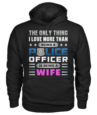 The Only Thing I Love More Than Being A Police Officer Is Being A Wife Shirts and Hoodies
