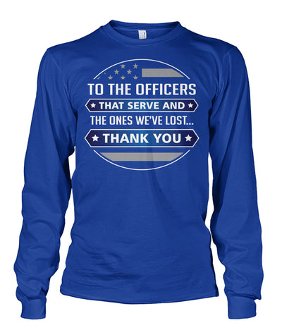 To The Officers That Serve And The Ones We've Lost Shirts and Hoodies