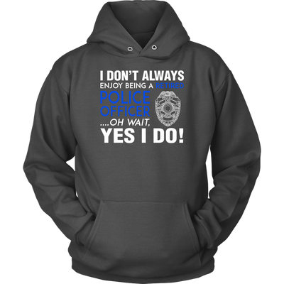 I Always Enjoy Being a Retired Officer Shirts and Hoodies