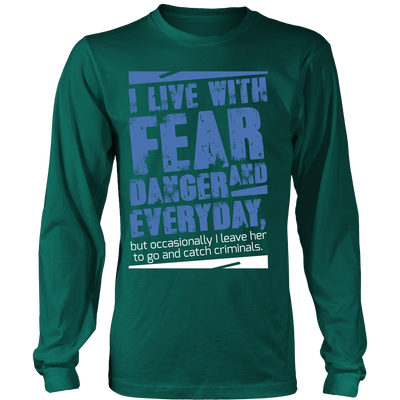 I live with Fear and Danger Everyday Shirt