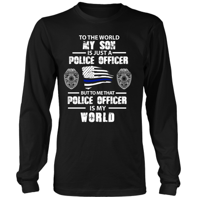To the World My Son is Just a Police Officer Shirts and Hoodies