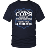God Made Cops Because Firefighters Need Heroes Shirt
