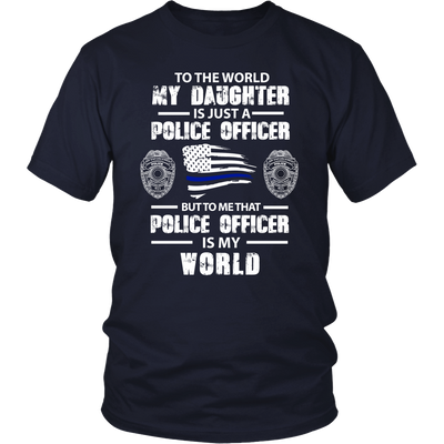 To the World My Daughter is Just a Police Officer Shirt