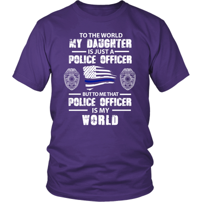 To the World My Daughter is Just a Police Officer Shirts and Hoodies